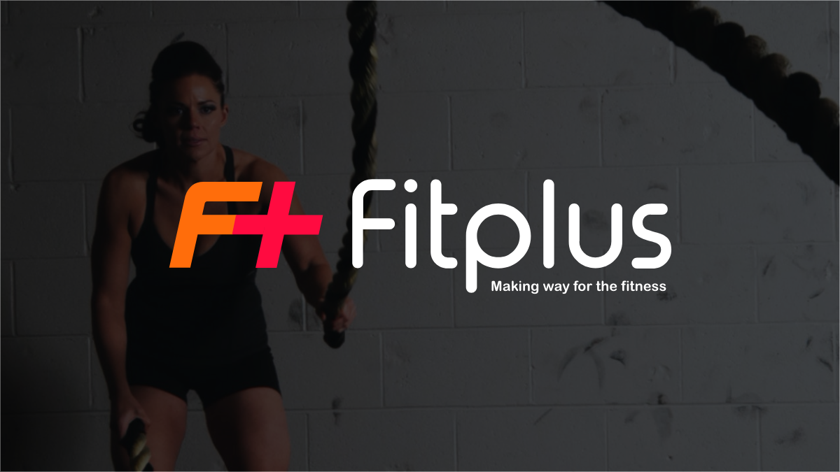 Fitplus—Combining the right mix of technology with the world of Fitness & Healthcare