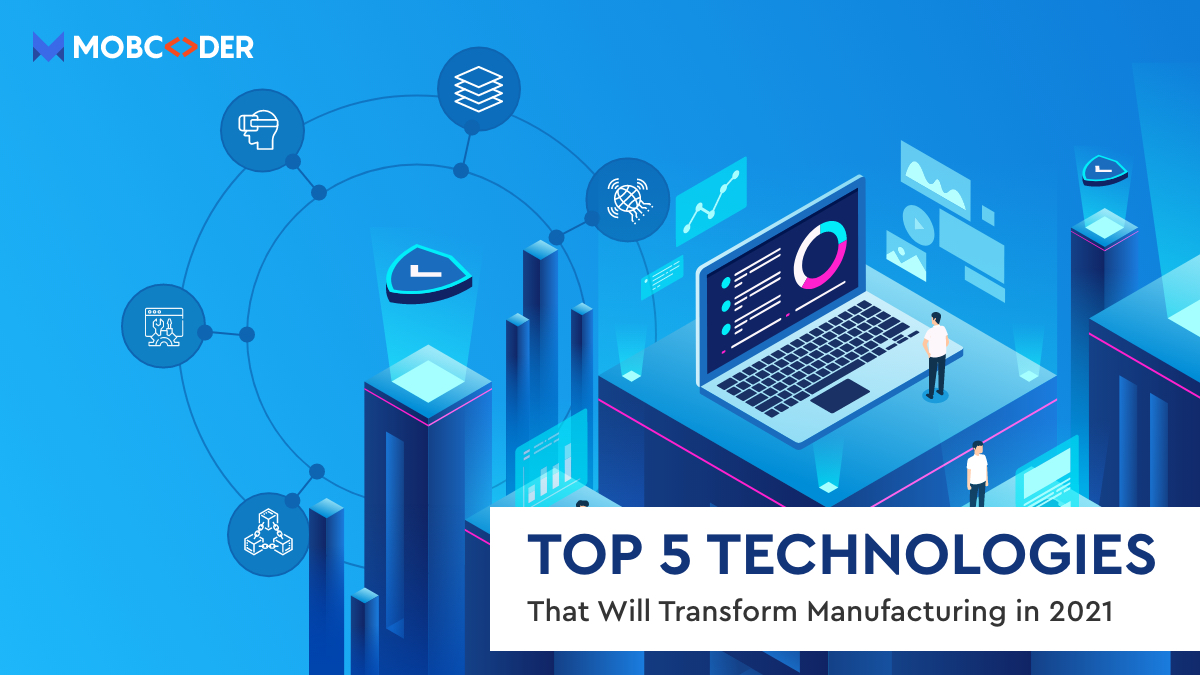 Top 5 Technologies That Will Transform Manufacturing in 2021