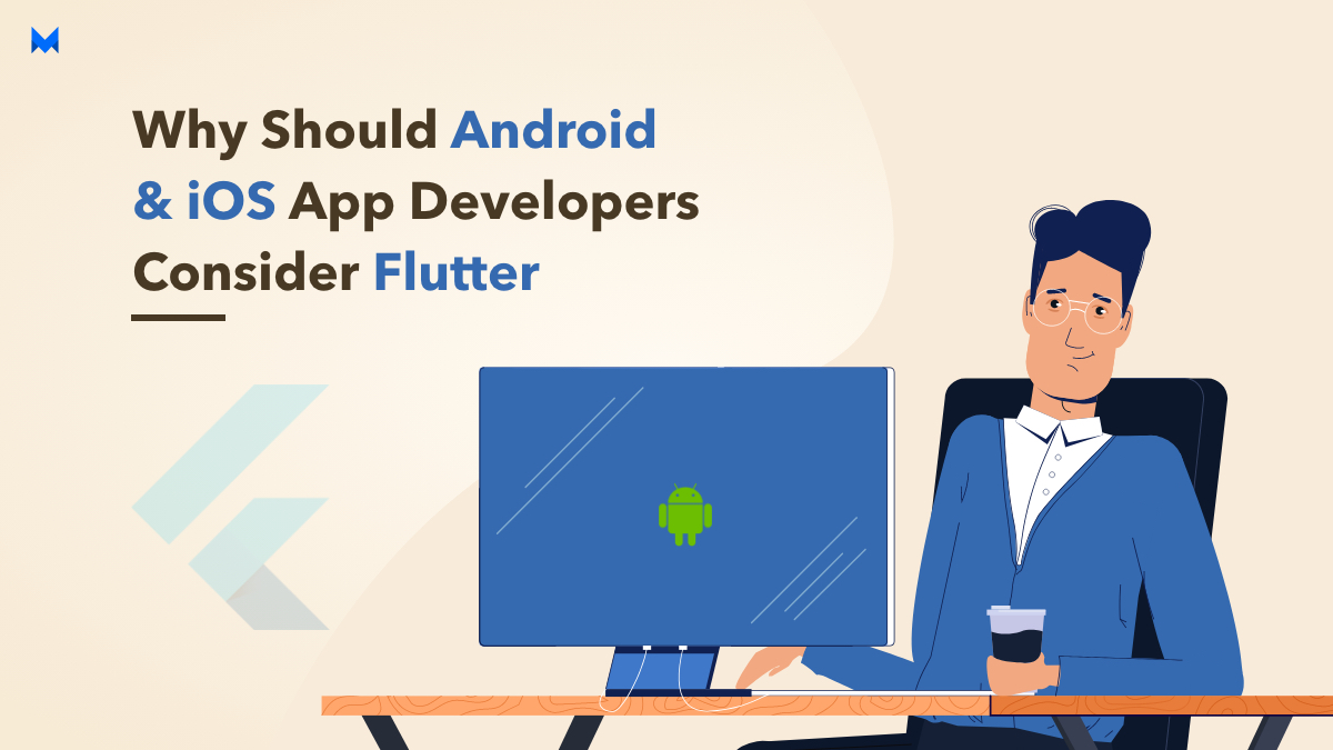 Why Should Android & iOS App Developers Consider Flutter?